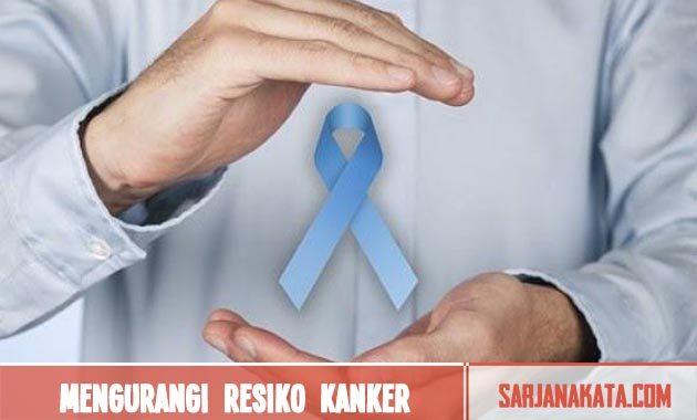Mengurangi resiko kanker