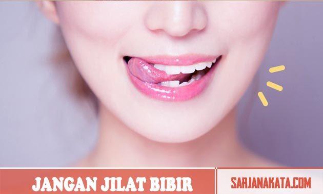 Hindari Menjilat Bibir