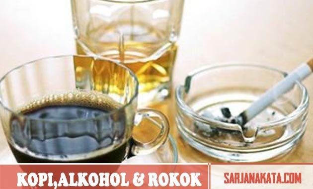 Jauhkan Kopi, Rokok, Soda Dan Alcohol